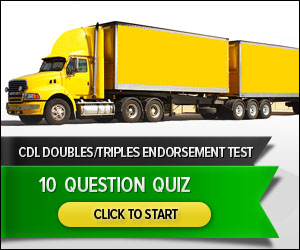 CDL Doubles Triples Trailers Endorsement - 10 Question Quiz