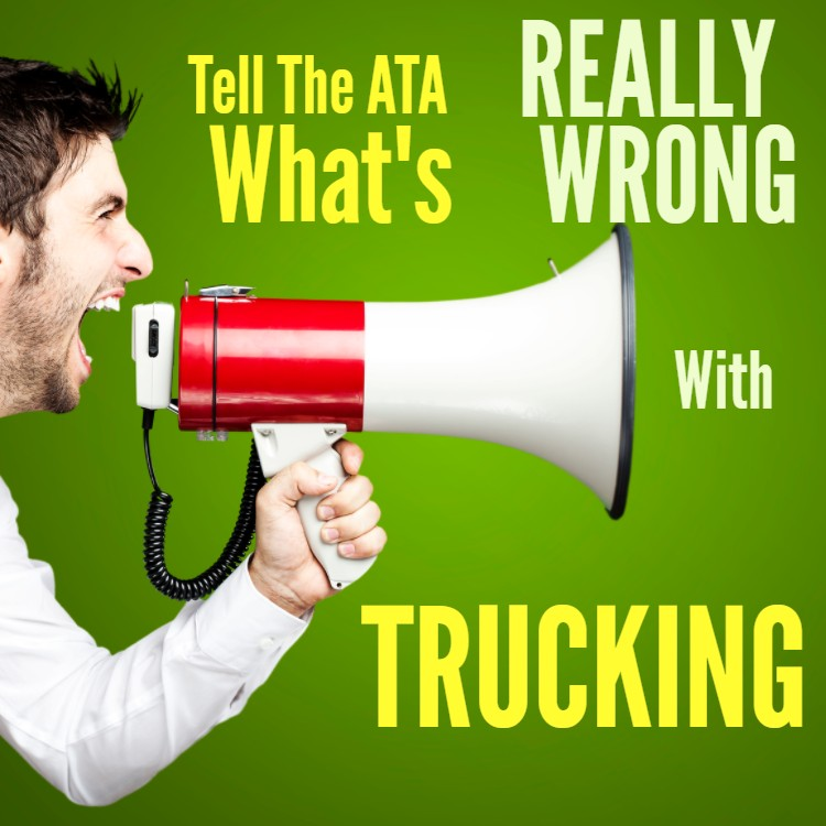 Tell The ATA What's REALLY Wrong With Trucking